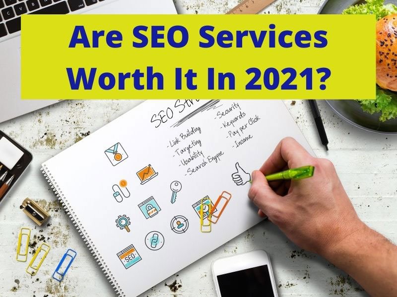 Are SEO Services Worth It In 2021